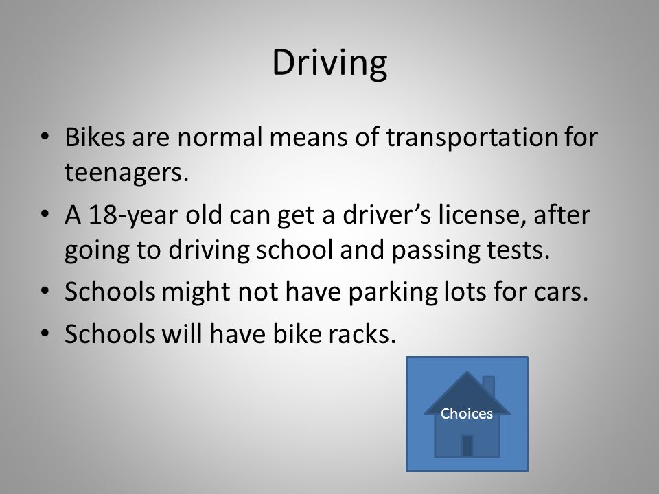 Driving Bikes are normal means of transportation for teenagers. A 18-year old can get a drivers license, after going to driving school and passing tes