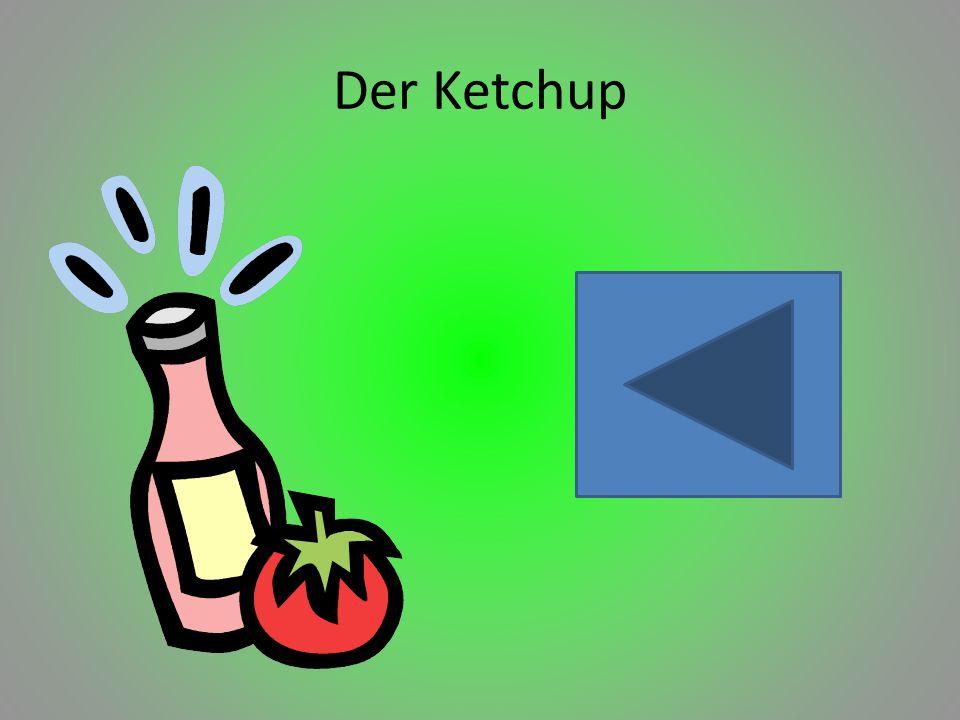 Der Ketchup
