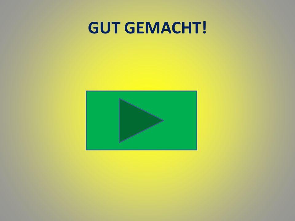 GUT GEMACHT!