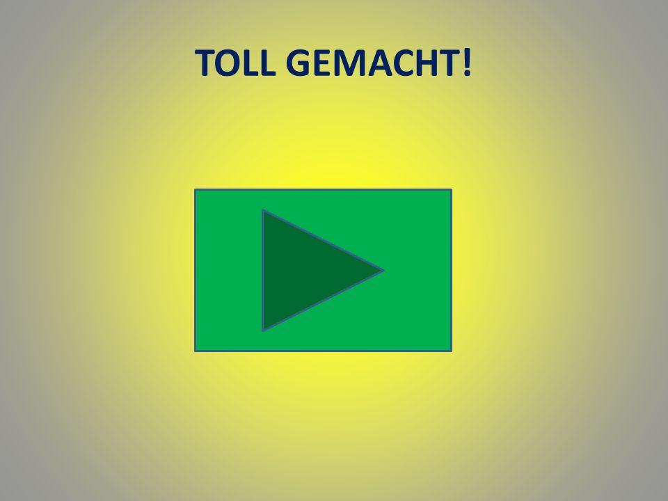 TOLL GEMACHT!