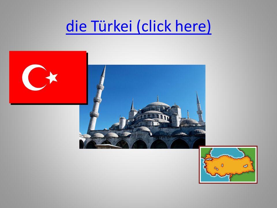 die Türkei (click here)