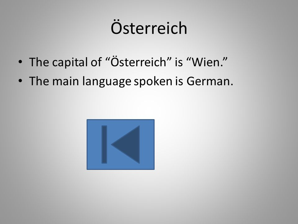 The capital of Österreich is Wien. The main language spoken is German.