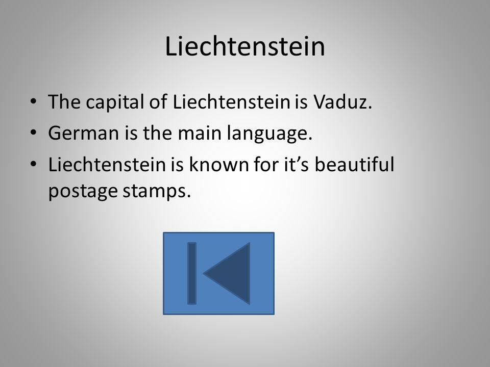 Liechtenstein The capital of Liechtenstein is Vaduz. German is the main language. Liechtenstein is known for its beautiful postage stamps.