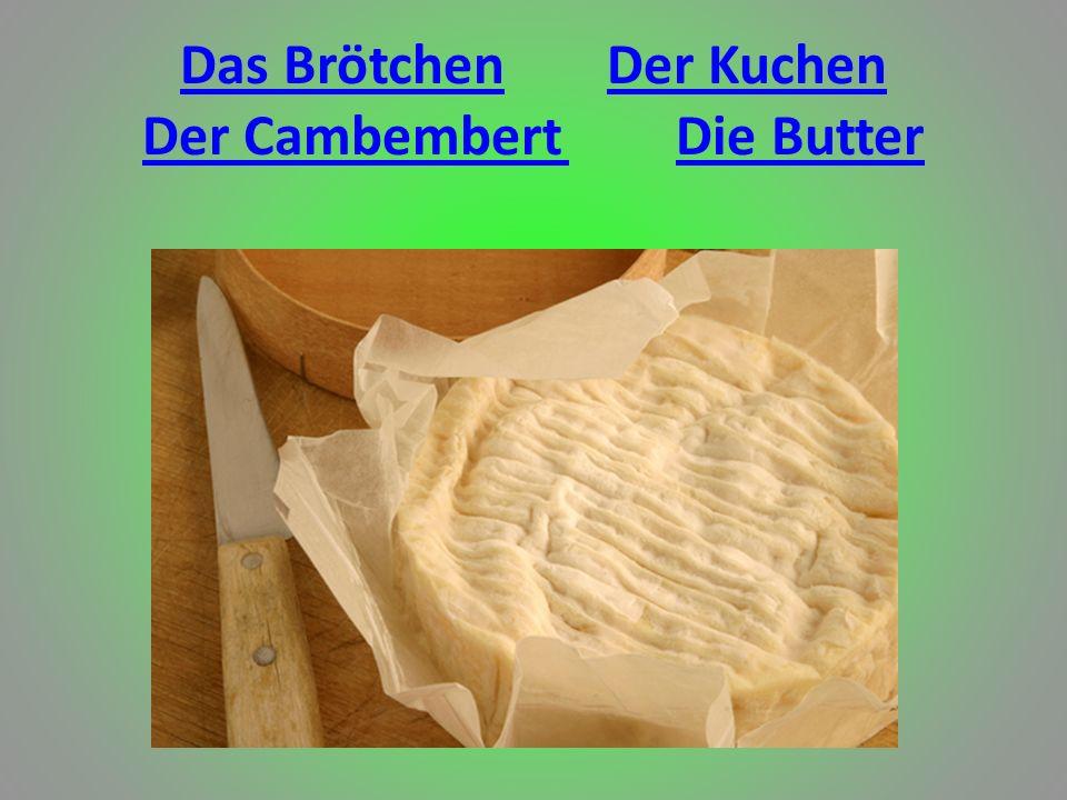 Das BrötchenDer Kuchen Der CambembertDie Butter
