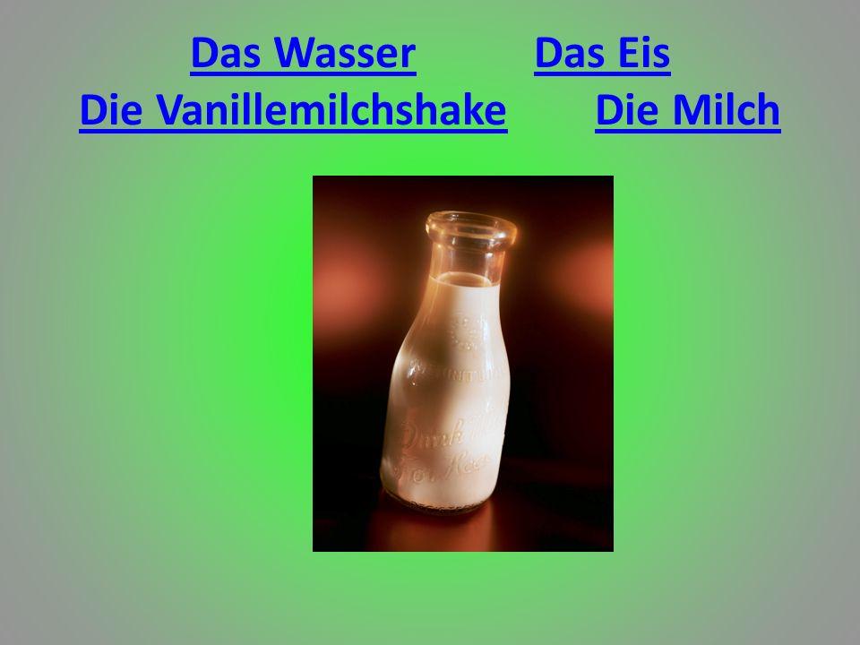 Das WasserDas Eis Die VanillemilchshakeDie Milch