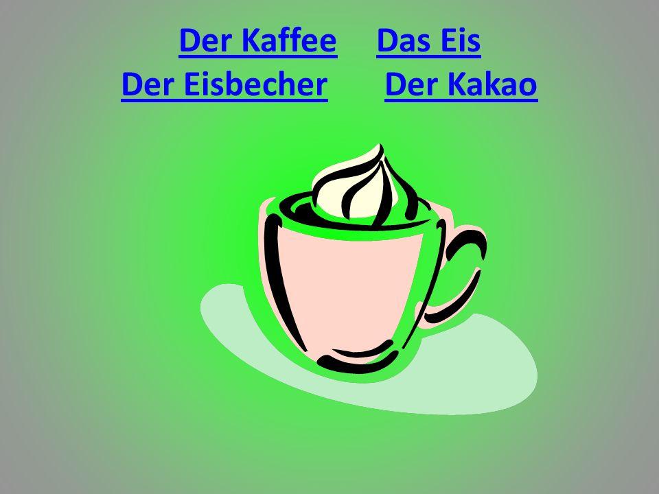 Der KaffeeDas Eis Der EisbecherDer Kakao