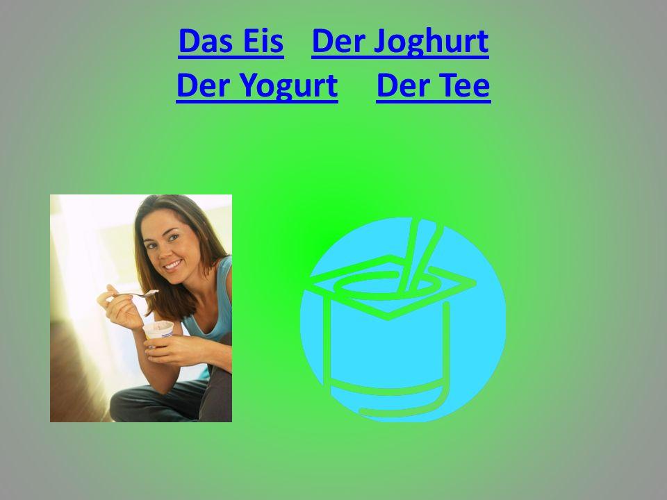 Das EisDer Joghurt Der YogurtDer Tee