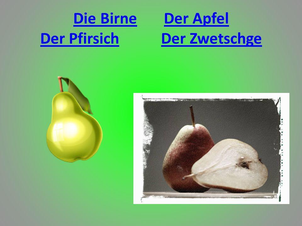 Die BirneDer Apfel Der PfirsichDer Zwetschge