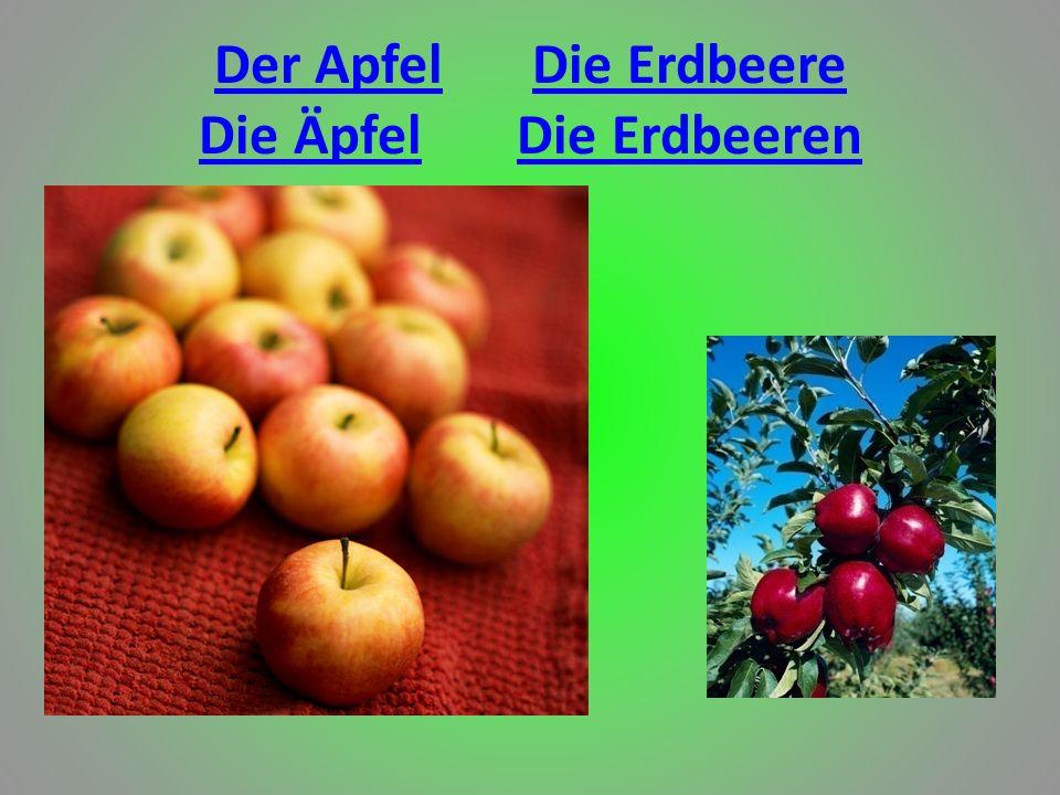 Der ApfelDie Erdbeere Die ÄpfelDie Erdbeeren