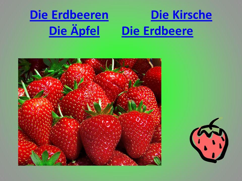 Die ErdbeerenDie Kirsche Die ÄpfelDie Erdbeere