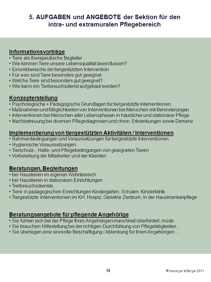 5. AUFGABEN und ANGEBOTE der Sektion für den intra- und extramuralen Pflegebereich Informationsvorträge Tiere als therapeutische Begleiter Wie können