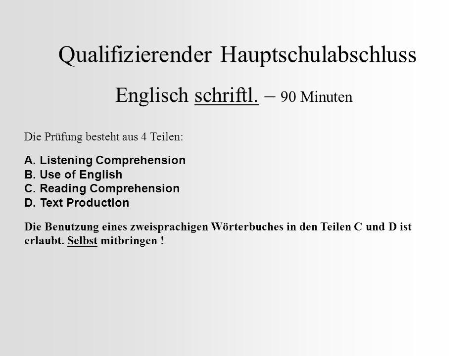 Qualifizierender Hauptschulabschluss Englisch schriftl. – 90 Minuten Die Prüfung besteht aus 4 Teilen: A. Listening Comprehension B. Use of English C.