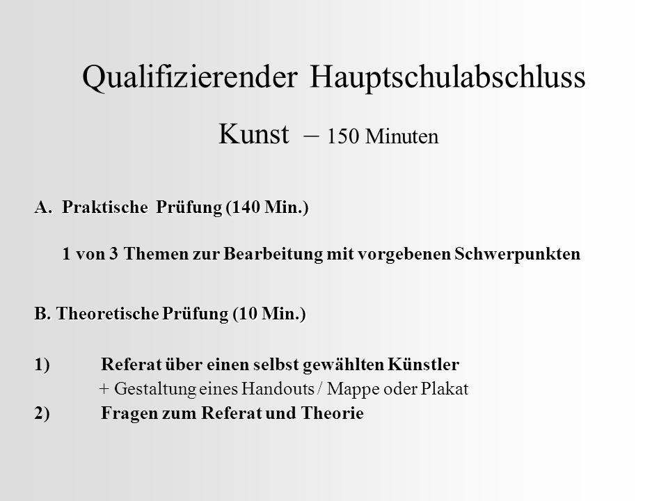 Qualifizierender Hauptschulabschluss Kunst – 150 Minuten A. Praktische Prüfung (140 Min.) 1 von 3 Themen zur Bearbeitung mit vorgebenen Schwerpunkten
