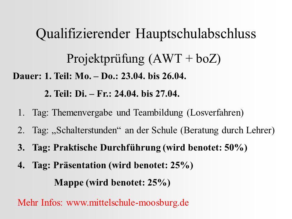 Qualifizierender Hauptschulabschluss Projektprüfung (AWT + boZ) Dauer: 1. Teil: Mo. – Do.: 23.04. bis 26.04. 2. Teil: Di. – Fr.: 24.04. bis 27.04. 1.T