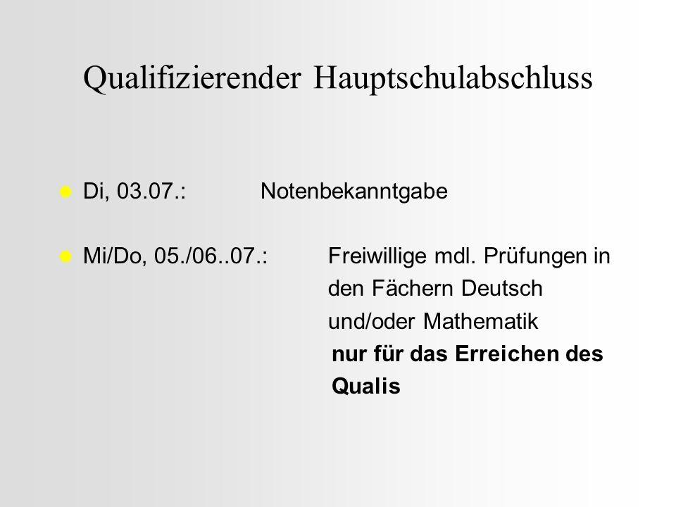 Qualifizierender Hauptschulabschluss Di, 03.07.:Notenbekanntgabe Mi/Do, 05./06..07.:Freiwillige mdl. Prüfungen in den Fächern Deutsch und/oder Mathema