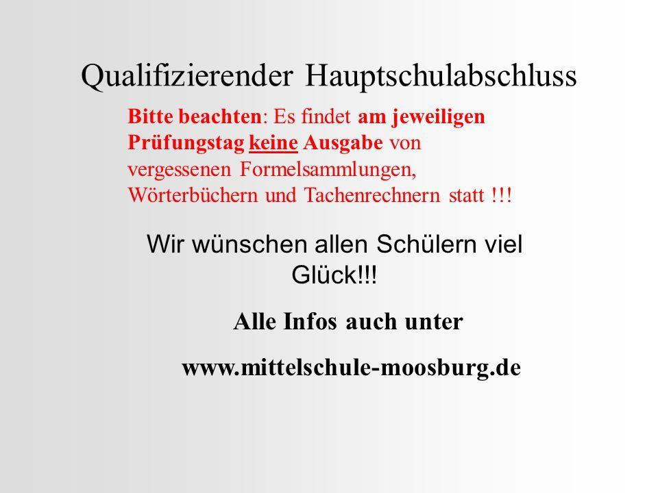 Qualifizierender Hauptschulabschluss Wir wünschen allen Schülern viel Glück!!! Alle Infos auch unter www.mittelschule-moosburg.de Bitte beachten: Es f