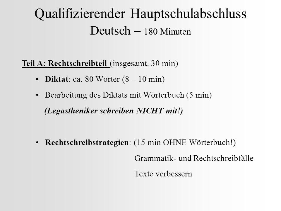 Qualifizierender Hauptschulabschluss Deutsch – 180 Minuten Teil A: Rechtschreibteil (insgesamt. 30 min) Diktat: ca. 80 Wörter (8 – 10 min) Bearbeitung