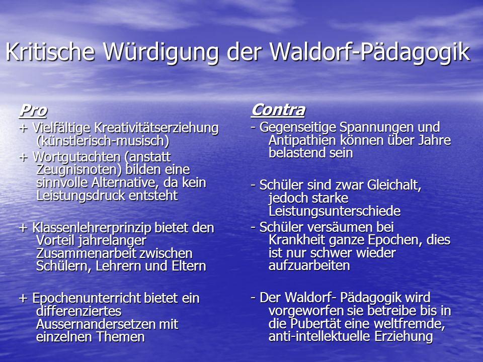 Kritische Würdigung der Waldorf-Pädagogik Pro + Vielfältige Kreativitätserziehung (künstlerisch-musisch) + Wortgutachten (anstatt Zeugnisnoten) bilden