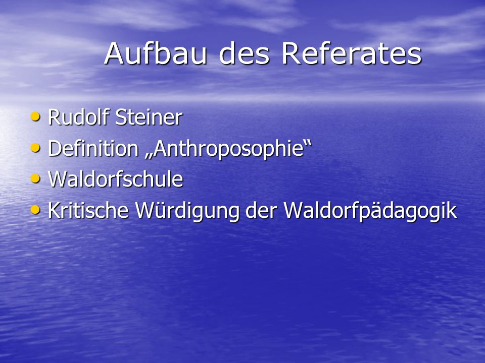 Aufbau des Referates Aufbau des Referates Rudolf Steiner Rudolf Steiner Definition Anthroposophie Definition Anthroposophie Waldorfschule Waldorfschul