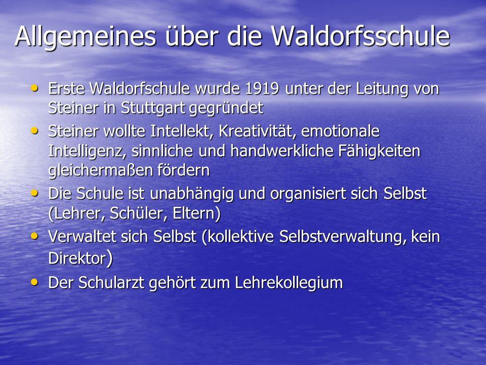 Allgemeines über die Waldorfsschule Allgemeines über die Waldorfsschule Erste Waldorfschule wurde 1919 unter der Leitung von Steiner in Stuttgart gegr