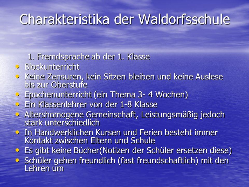 Charakteristika der Waldorfsschule Charakteristika der Waldorfsschule 1. Fremdsprache ab der 1. Klasse Blockunterricht Blockunterricht Keine Zensuren,