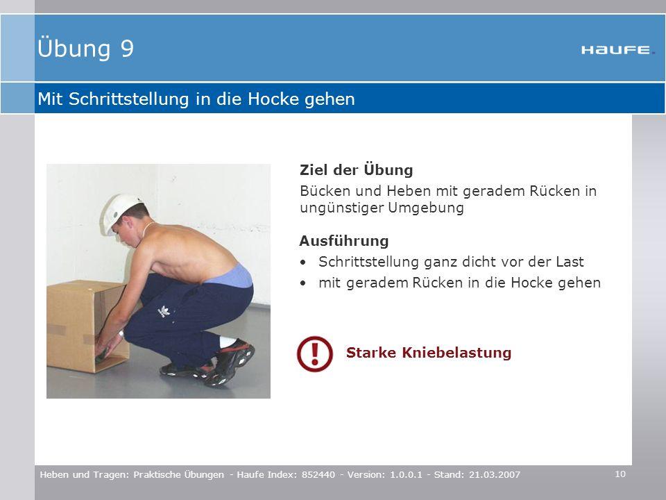 10 Heben und Tragen: Praktische Übungen - Haufe Index: 852440 - Version: 1.0.0.1 - Stand: 21.03.2007 Mit Schrittstellung in die Hocke gehen Ziel der Ü