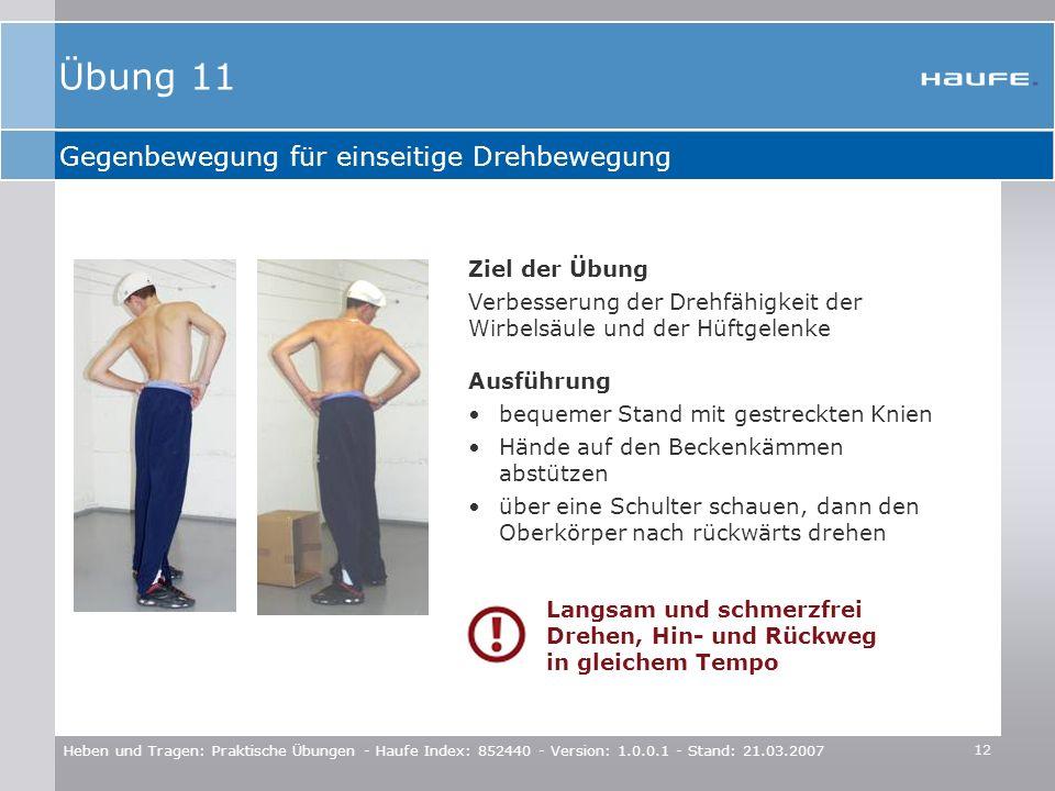 12 Heben und Tragen: Praktische Übungen - Haufe Index: 852440 - Version: 1.0.0.1 - Stand: 21.03.2007 Gegenbewegung für einseitige Drehbewegung Ziel de