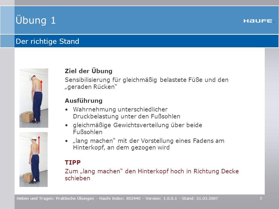 2 Heben und Tragen: Praktische Übungen - Haufe Index: 852440 - Version: 1.0.0.1 - Stand: 21.03.2007 Der richtige Stand TIPP Zum lang machen den Hinter