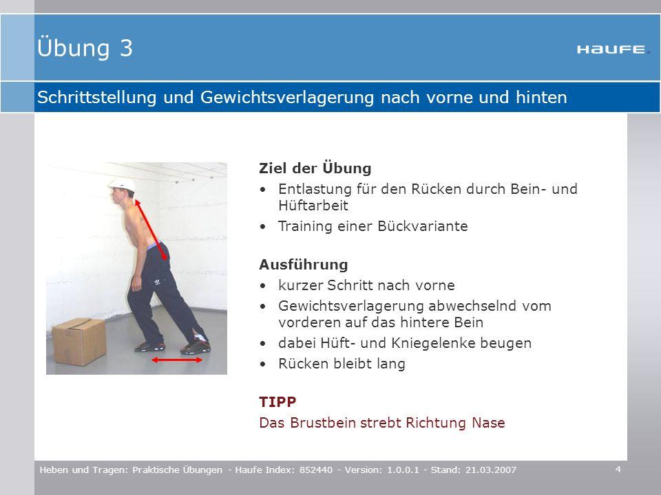 5 Heben und Tragen: Praktische Übungen - Haufe Index: 852440 - Version: 1.0.0.1 - Stand: 21.03.2007 Richtig Bücken Ziel der Übung Schonendes Bücken – Startphase TIPP Bewegung des Gesäßes nach hinten unten wie beim Hinsetzen auf einen Stuhl Ausführung Beine grätschen, Fußspitzen schauen leicht nach außen gerader Rücken Gesäß bewegt sich nach hinten unten Oberkörper und Becken neigen sich in den Hüftgelenken nach vorne unten Übung 4