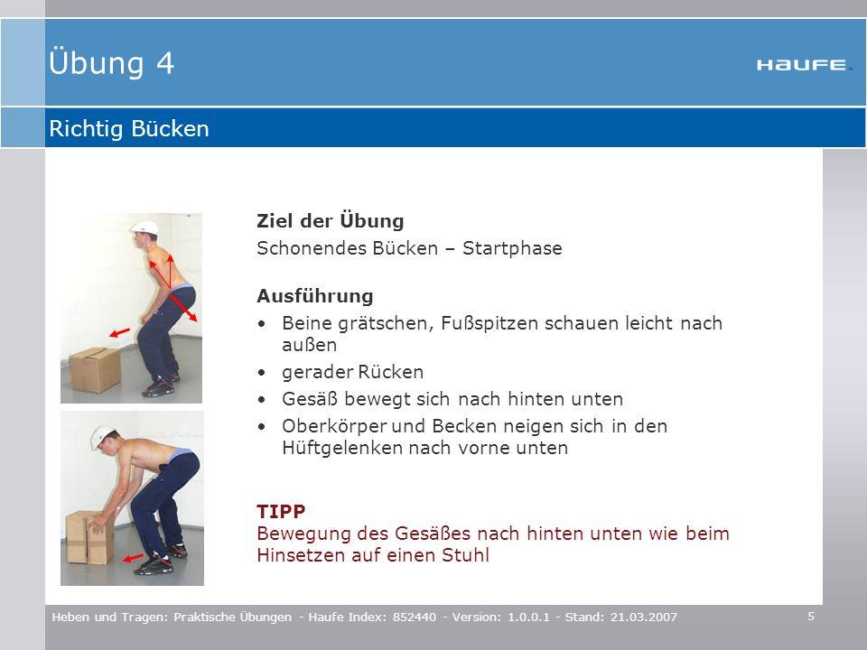 5 Heben und Tragen: Praktische Übungen - Haufe Index: 852440 - Version: 1.0.0.1 - Stand: 21.03.2007 Richtig Bücken Ziel der Übung Schonendes Bücken –