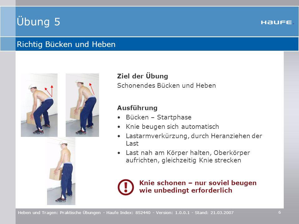 6 Heben und Tragen: Praktische Übungen - Haufe Index: 852440 - Version: 1.0.0.1 - Stand: 21.03.2007 Richtig Bücken und Heben Knie schonen – nur soviel