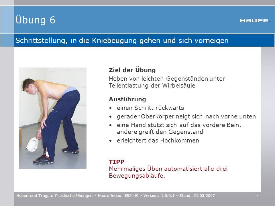 7 Heben und Tragen: Praktische Übungen - Haufe Index: 852440 - Version: 1.0.0.1 - Stand: 21.03.2007 Schrittstellung, in die Kniebeugung gehen und sich