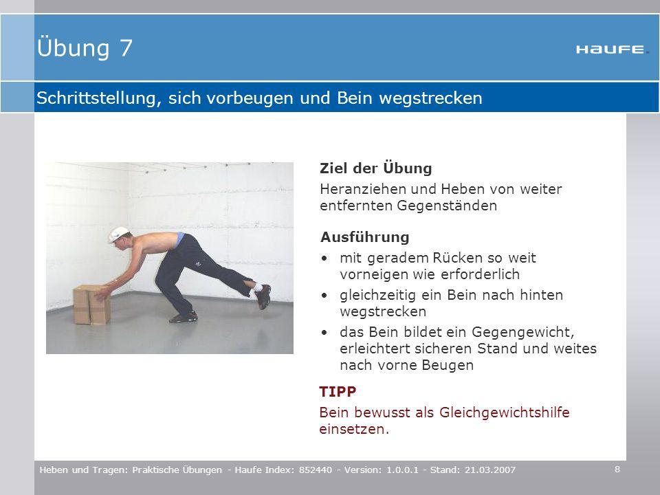 9 Heben und Tragen: Praktische Übungen - Haufe Index: 852440 - Version: 1.0.0.1 - Stand: 21.03.2007 Richtig in die Hocke gehen Ziel der Übung Erkennen, wie es leichter geht.