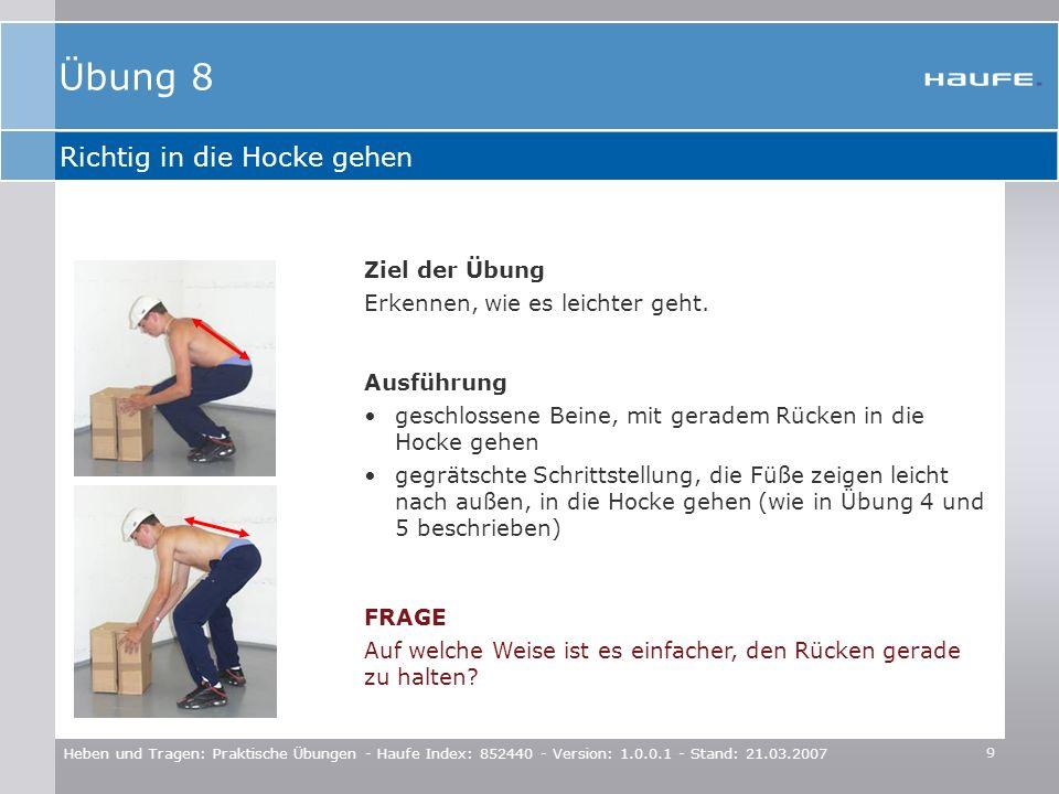 9 Heben und Tragen: Praktische Übungen - Haufe Index: 852440 - Version: 1.0.0.1 - Stand: 21.03.2007 Richtig in die Hocke gehen Ziel der Übung Erkennen