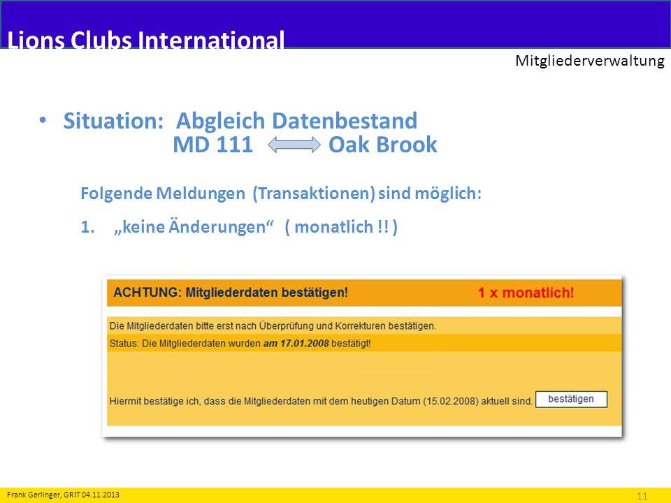 Lions Clubs International Mitgliederverwaltung 11 Frank Gerlinger, GRIT 04.11.2013 Folgende Meldungen (Transaktionen) sind möglich: 1.keine Änderungen