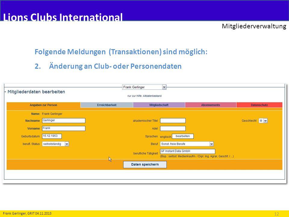 Lions Clubs International Mitgliederverwaltung 12 Frank Gerlinger, GRIT 04.11.2013 Folgende Meldungen (Transaktionen) sind möglich: 2.Änderung an Club