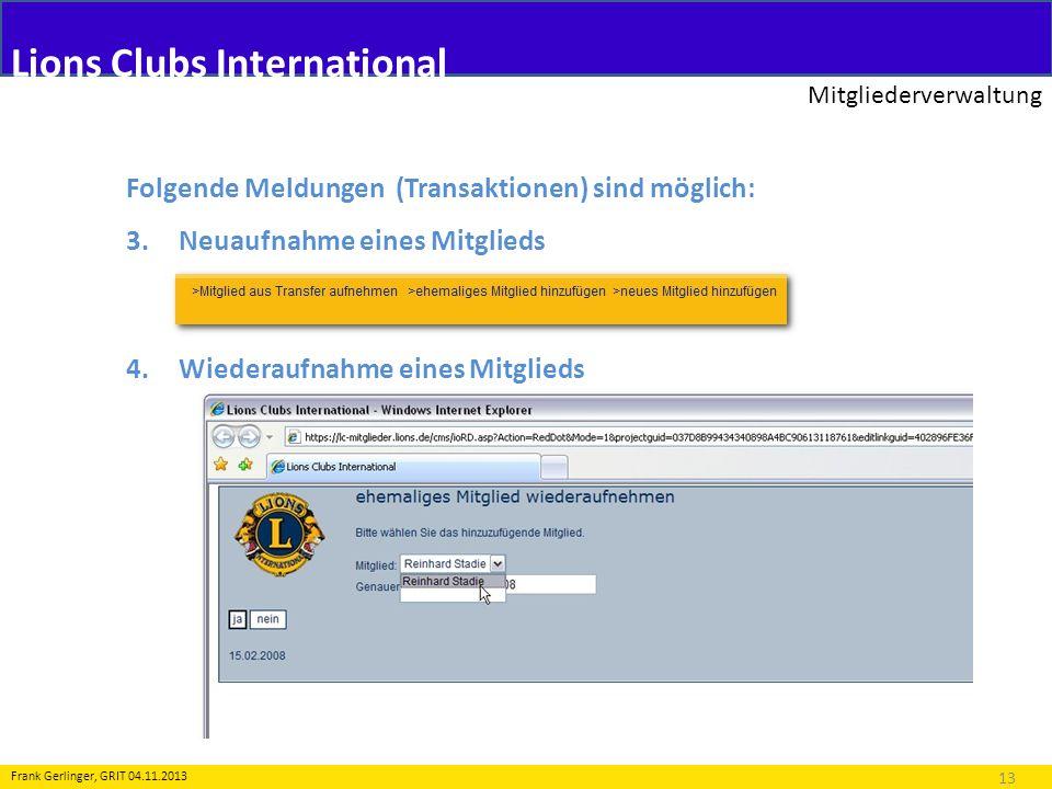 Lions Clubs International Mitgliederverwaltung 13 Frank Gerlinger, GRIT 04.11.2013 Folgende Meldungen (Transaktionen) sind möglich: 3.Neuaufnahme eine