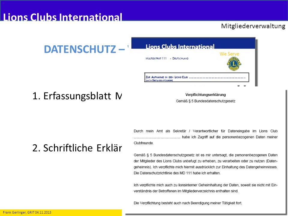 Lions Clubs International Mitgliederverwaltung 22 Frank Gerlinger, GRIT 04.11.2013 DATENSCHUTZ – Verfahren im MD 111 1. Erfassungsblatt Mitglied inkl.