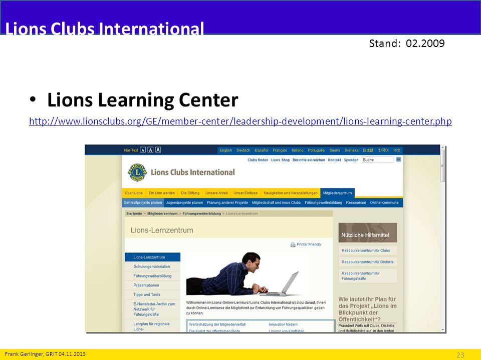 Lions Clubs International Stand: 02.2009 23 Frank Gerlinger, GRIT 04.11.2013 Lions Learning Center http://www.lionsclubs.org/GE/member-center/leadersh