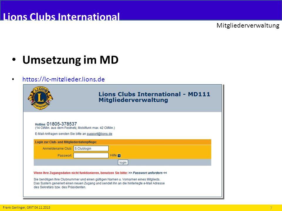 Lions Clubs International Mitgliederverwaltung 7 Frank Gerlinger, GRIT 04.11.2013 Umsetzung im MD https://lc-mitglieder.lions.de