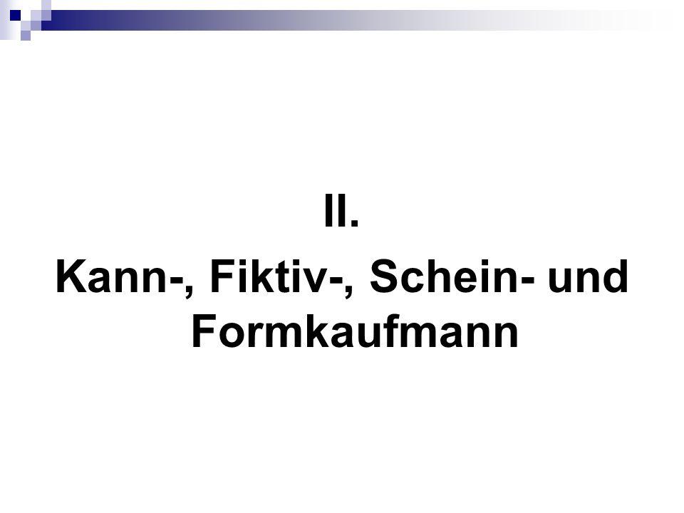 II. Kann-, Fiktiv-, Schein- und Formkaufmann