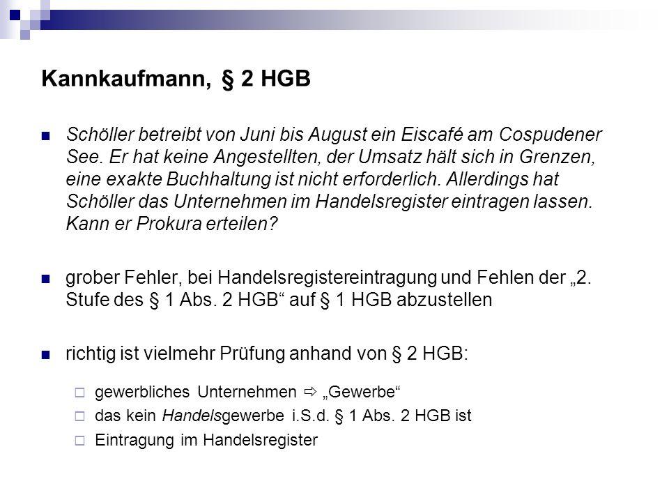 Kannkaufmann, § 2 HGB Schöller betreibt von Juni bis August ein Eiscafé am Cospudener See. Er hat keine Angestellten, der Umsatz hält sich in Grenzen,