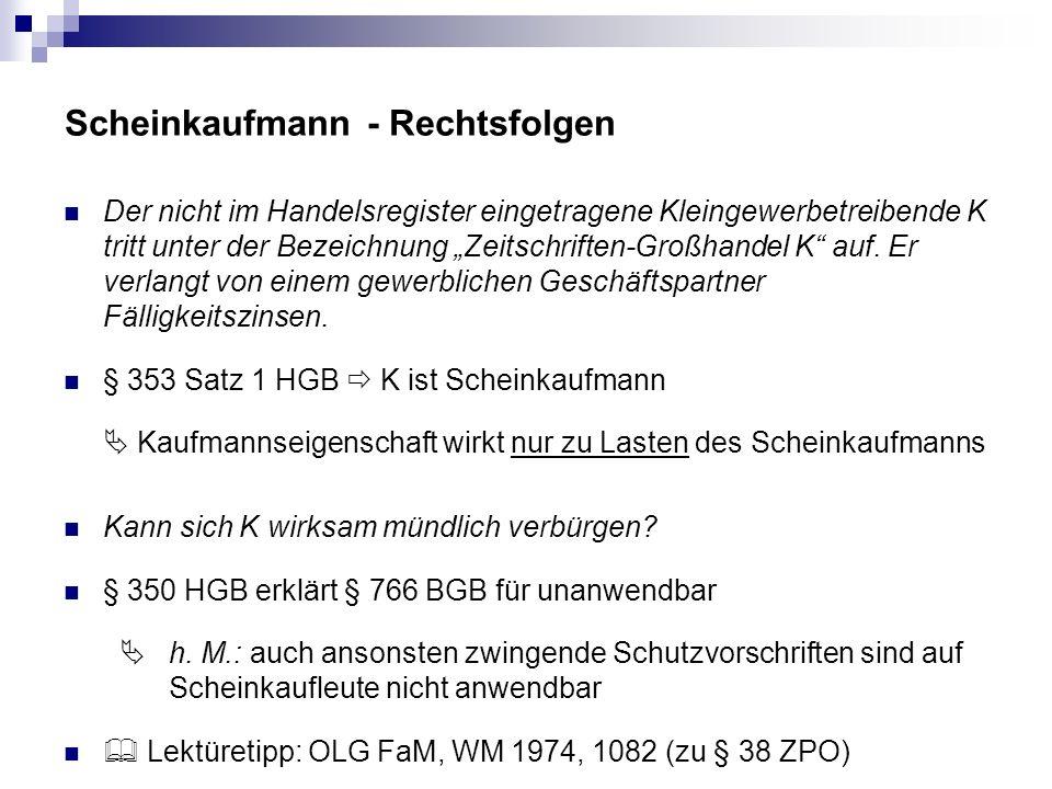 Scheinkaufmann - Rechtsfolgen Der nicht im Handelsregister eingetragene Kleingewerbetreibende K tritt unter der Bezeichnung Zeitschriften-Großhandel K