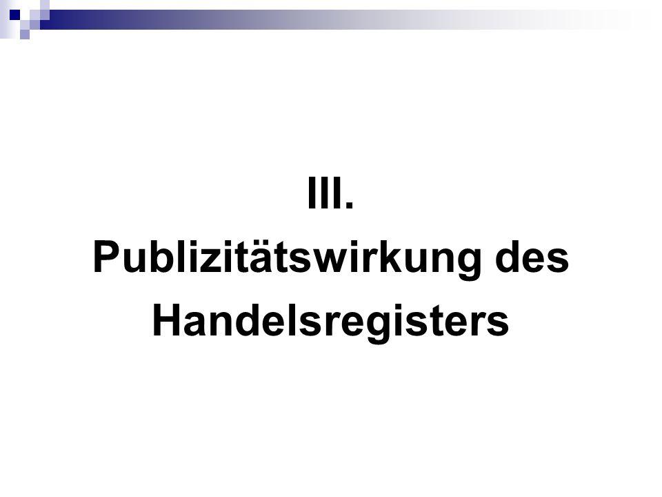 III. Publizitätswirkung des Handelsregisters