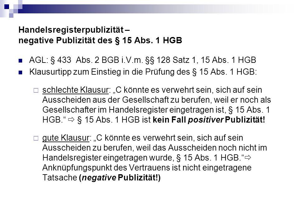 Handelsregisterpublizität – negative Publizität des § 15 Abs. 1 HGB AGL: § 433 Abs. 2 BGB i.V.m. §§ 128 Satz 1, 15 Abs. 1 HGB Klausurtipp zum Einstieg