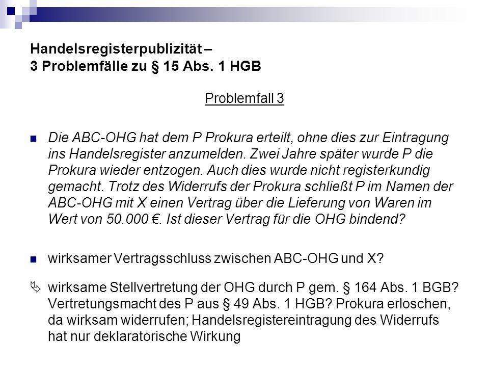 Handelsregisterpublizität – 3 Problemfälle zu § 15 Abs. 1 HGB Problemfall 3 Die ABC-OHG hat dem P Prokura erteilt, ohne dies zur Eintragung ins Handel