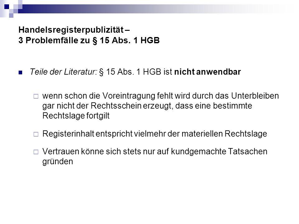 Handelsregisterpublizität – 3 Problemfälle zu § 15 Abs. 1 HGB Teile der Literatur: § 15 Abs. 1 HGB ist nicht anwendbar wenn schon die Voreintragung fe