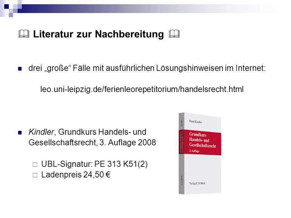 Literatur zur Nachbereitung drei große Fälle mit ausführlichen Lösungshinweisen im Internet: leo.uni-leipzig.de/ferienleorepetitorium/handelsrecht.htm