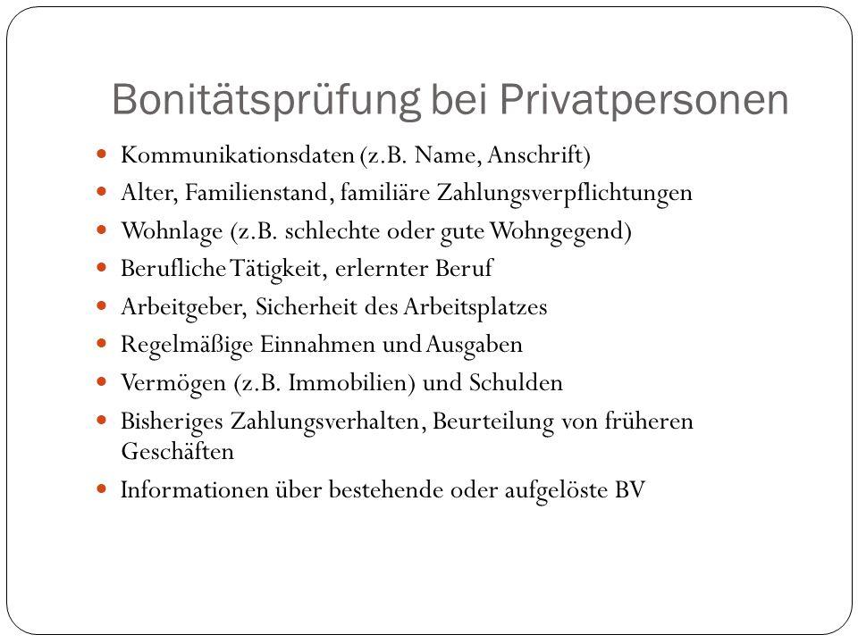 Bonitätsprüfung bei Privatpersonen Kommunikationsdaten (z.B. Name, Anschrift) Alter, Familienstand, familiäre Zahlungsverpflichtungen Wohnlage (z.B. s