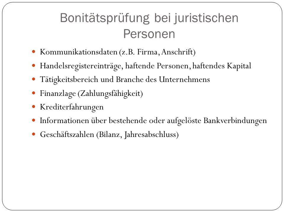 Bonitätsprüfung bei juristischen Personen Kommunikationsdaten (z.B. Firma, Anschrift) Handelsregistereinträge, haftende Personen, haftendes Kapital Tä
